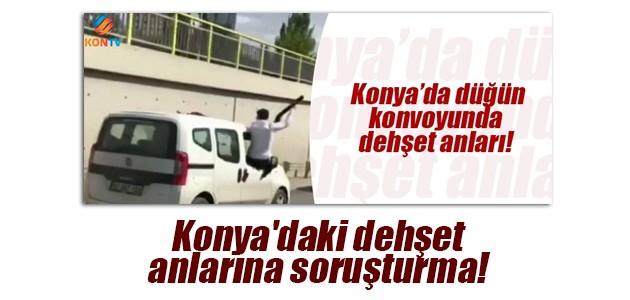 Konya'daki dehşet anlarına soruşturma!