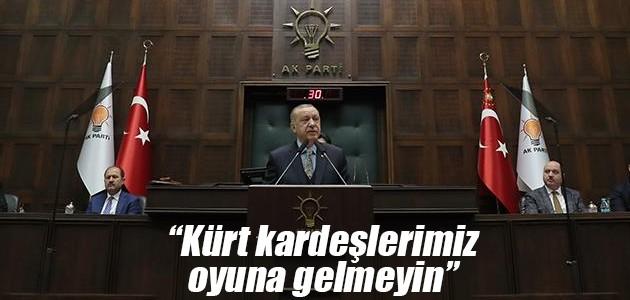 Cumhurbaşkanı Erdoğan: Kürt kardeşlerimiz oyuna gelmeyin