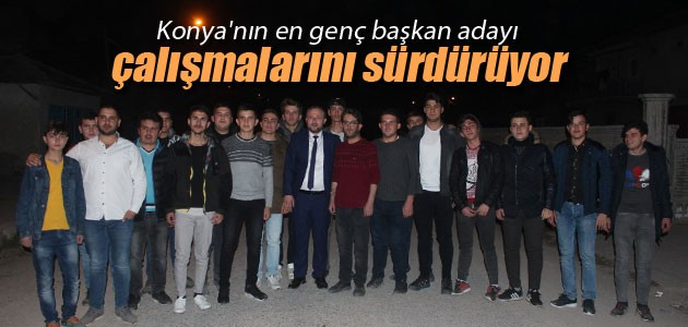Konya'nın en genç başkan adayı çalışmalarını sürdürüyor